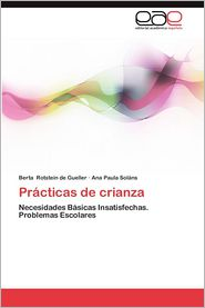 Practicas de Crianza - Ana Paula Sol Ns, Berta Rotstein De Gueller, Ana Paula Solans