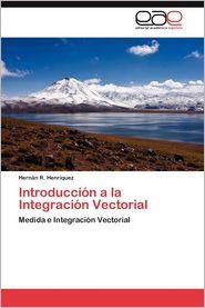 Introduccion a la Integracion Vectorial - Hern N. R. Henr Quez, Hernan R. Henriquez