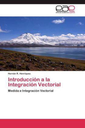 Introducción a la Integración Vectorial - Medida e Integración Vectorial - Henríquez, Hernán R.