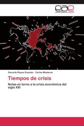 Tiempos de crisis - Notas en torno a la crisis económica del siglo XXI - Reyes Guzmán, Gerardo / Moslares, Carlos