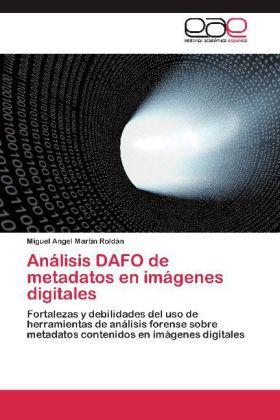 Análisis DAFO de metadatos en imágenes digitales - Fortalezas y debilidades del uso de herramientas de análisis forense sobre metadatos contenidos en imágenes digitales