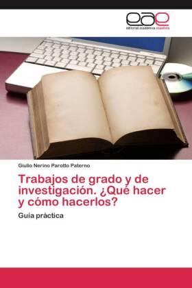 Trabajos de grado y de investigación. Qué hacer y cómo hacerlos? - Guía práctica - Parotto Paterno, Giulio Nerino