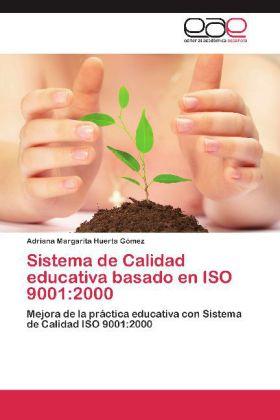 Sistema de Calidad educativa basado en ISO 9001:2000 - Mejora de la práctica educativa con Sistema de Calidad ISO 9001:2000 - Huerta Gómez, Adriana Margarita