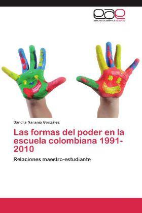 Las formas del poder en la escuela colombiana 1991-2010 - Relaciones maestro-estudiante - Naranjo González, Sandra