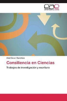 Consiliencia en Ciencias - Trabajos de investigación y escritura - Marchisio, Abel Oscar