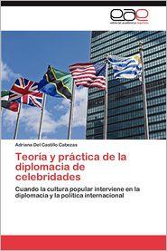 Teoria y Practica de La Diplomacia de Celebridades - Adriana Del Castillo Cabezas