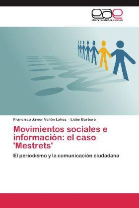 Movimientos sociales e información: el caso 'Mestrets' - El periodismo y la comunicación ciudadana - Vellón Lahoz, Francisco Javier / Barberá, Lidón
