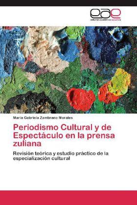 Periodismo Cultural y de Espectáculo en la prensa zuliana - Revisión teórica y estudio práctico de la especialización cultural - Zambrano Morales, María Gabriela