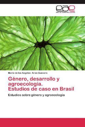 Género, desarrollo y agroecología. Estudios de caso en Brasil - Estudios sobre género y agroecología - Arias Guevara, María de los Angeles