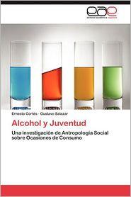 Alcohol y Juventud - Ernesto Cort?'s, Gustavo Salazar, Ernesto Jr. Cortes
