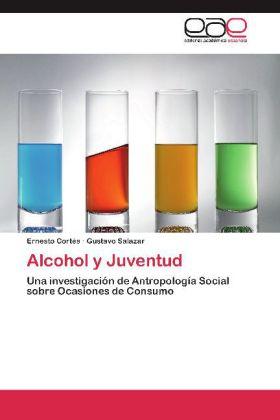 Alcohol y Juventud - Una investigación de Antropología Social sobre Ocasiones de Consumo - Cortés, Ernesto / Salazar, Gustavo