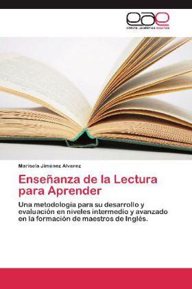 Enseñanza de la Lectura para Aprender - Una metodología para su desarrollo y evaluación en niveles intermedio y avanzado en la formación de maestros de Inglés. - Jiménez Alvarez, Marisela