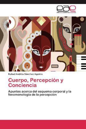 Cuerpo, Percepción y Conciencia - Apuntes acerca del esquema corporal y la fenomenología de la percepción - Sánchez Aguirre, Rafael Andrés