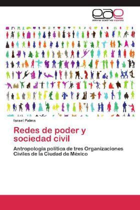 Redes de poder y sociedad civil - Antropología política de tres Organizaciones Civiles de la Ciudad de México - Palma, Israel