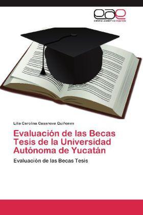 Evaluación de las Becas Tesis de la Universidad Autónoma de Yucatán - Evaluación de las Becas Tesis - Casanova Quiñones, Lilia Carolina