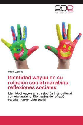 Identidad wayuu en su relación con el marabino: reflexiones sociales - Identidad wayuu en su relación intercultural con el marabino: Elementos de reflexión para la intervención social