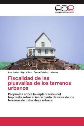 Fiscalidad de las plusvalías de los terrenos urbanos - Propuesta sobre la implantación del Impuesto sobre el incremento de valor de los terrenos de naturaleza urbana