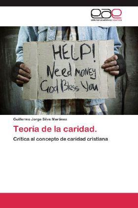 Teoría de la caridad. - Crítica al concepto de caridad cristiana - Silva Martínez, Guillermo Jorge