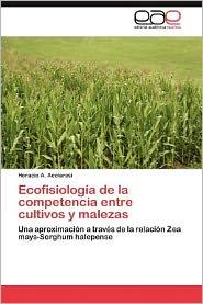 Ecofisiolog A De La Competencia Entre Cultivos Y Malezas - Horacio A. Acciaresi