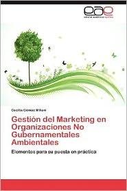 Gestion del Marketing En Organizaciones No Gubernamentales Ambientales - Cecilia G. Mez Miliani, Cecilia Gomez Miliani