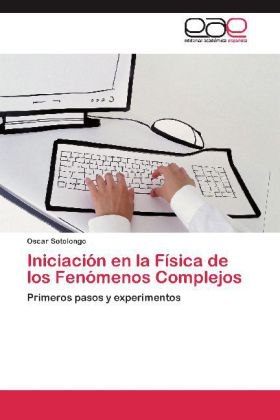 Iniciación en la Física de los Fenómenos Complejos - Primeros pasos y experimentos - Sotolongo, Oscar