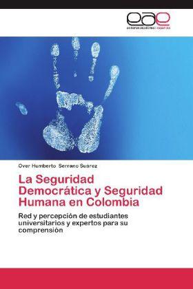 La Seguridad Democrática y Seguridad Humana en Colombia - Red y percepción de estudiantes universitarios y expertos para su comprensión - Serrano Suárez, Over Humberto