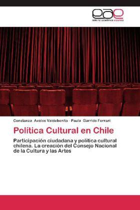 Política Cultural en Chile - Participación ciudadana y política cultural chilena. La creación del Consejo Nacional de la Cultura y las Artes - Avalos Valdebenito, Constanza / Garrido Ferrari, Paula