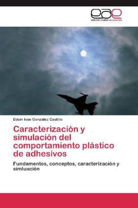 Caracterización y simulación del comportamiento plástico de adhesivos - Fundamentos, conceptos, caracterización y simluación - González Castillo, Eduin Ivan