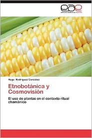 Etnobotanica y Cosmovision - Hugo Rodr Guez Gonz Lez, Hugo Rodriguez Gonzalez