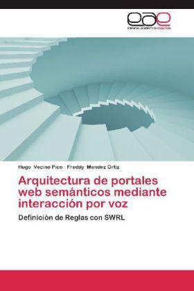 Arquitectura de portales web semánticos mediante interacción por voz - Definición de Reglas con SWRL - Vecino Pico, Hugo / Mendez Ortiz, Freddy