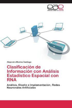 Clasificación de Información con Análisis Estadístico Espacial con RNA - Análisis, Diseño e Implementación, Redes Neuronales Artificiales