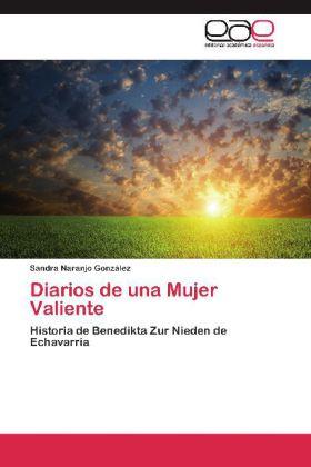 Diarios de una Mujer Valiente - Historia de Benedikta Zur Nieden de Echavarría - Naranjo González, Sandra