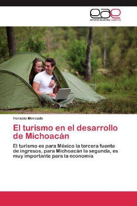 El turismo en el desarrollo de Michoacán - El turismo es para México la tercera fuente de ingresos, para Michoacán la segunda, es muy importante para la economía - Mercado, Horacio