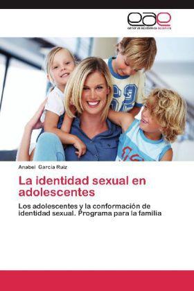 La identidad sexual en adolescentes - Los adolescentes y la conformación de identidad sexual. Programa para la familia - Garcia Ruiz, Anabel