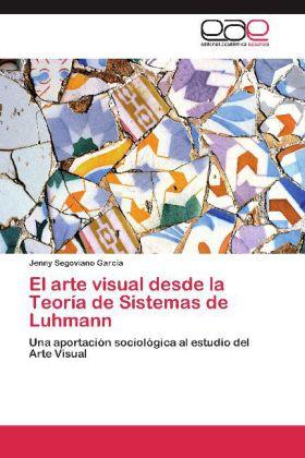El arte visual desde la Teoría de Sistemas de Luhmann - Una aportación sociológica al estudio del Arte Visual