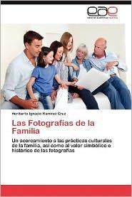 Las Fotografias de La Familia - Heriberto Ignacio Ram Rez Cruz, Heriberto Ignacio Ramirez Cruz