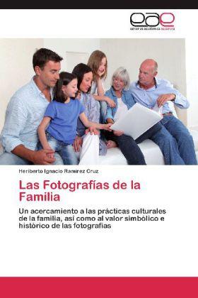 Las Fotografías de la Familia - Un acercamiento a las prácticas culturales de la familia, así como al valor simbólico e histórico de las fotografías