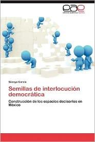 Semillas de Interlocucion Democratica - S. Coya Garcia, Secoya Garcia