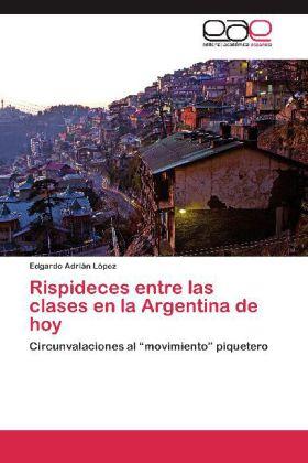 Rispideces entre las clases en la Argentina de hoy - Circunvalaciones al  movimiento  piquetero - López, Edgardo Adrián