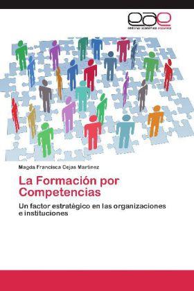 La Formación por Competencias - Un factor estratégico en las organizaciones e instituciones - Cejas Martinez, Magda Francisca