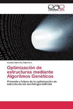 Optimización de estructuras mediante Algoritmos Genéticos - Presente y futuro de la optimización de estructuras sin morfología definida - Sánchez Caballero, Samuel