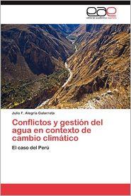 Conflictos y Gestion del Agua En Contexto de Cambio Climatico - Julio F. Alegr a. Galarreta, Julio F. Alegria Galarreta