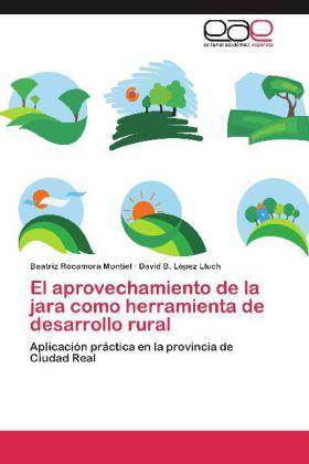 El aprovechamiento de la jara como herramienta de desarrollo rural - Aplicación práctica en la provincia de Ciudad Real - Rocamora Montiel, Beatriz / López Lluch, David B.