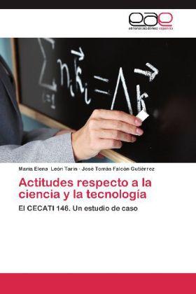 Actitudes respecto a la ciencia y la tecnología - El CECATI 146. Un estudio de caso - León Tarín, María Elena / Falcón Gutiérrez, José Tomás