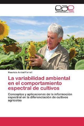 La variabilidad ambiental en el comportamiento espectral de cultivos - Conceptos y aplicaciones de la información espectral en la diferenciación de cultivos agrícolas - Farrell, Mauricio Anibal
