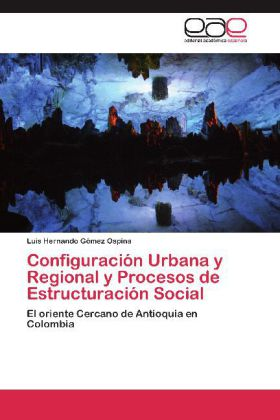 Configuración Urbana y Regional y Procesos de Estructuración Social - El oriente Cercano de Antioquia en Colombia