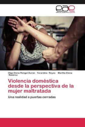 Violencia doméstica desde la perspectiva de la mujer maltratada - Una realidad a puertas cerradas - Rengel Durán, Olga Elena / Reyes, Yerardine / Ramirez, Martha Elena