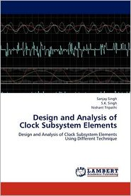 Design and Analysis of Clock Subsystem Elements - Sanjay Singh, S.K. Singh, Nishant Tripathi