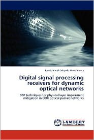 Digital Signal Processing Receivers for Dynamic Optical Networks - Jos Manuel Delgado Mendinueta, Jose Manuel Delgado Mendinueta