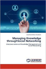 Managing Knowledge throughSocial Networking - Anamika Kishan Chawhan